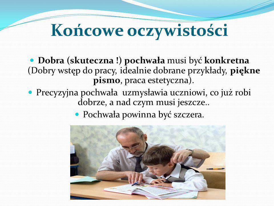 Końcowe oczywistości Dobra (skuteczna !) pochwała musi być konkretna (Dobry wstęp do pracy, idealnie dobrane przykłady, piękne pismo, praca estetyczna