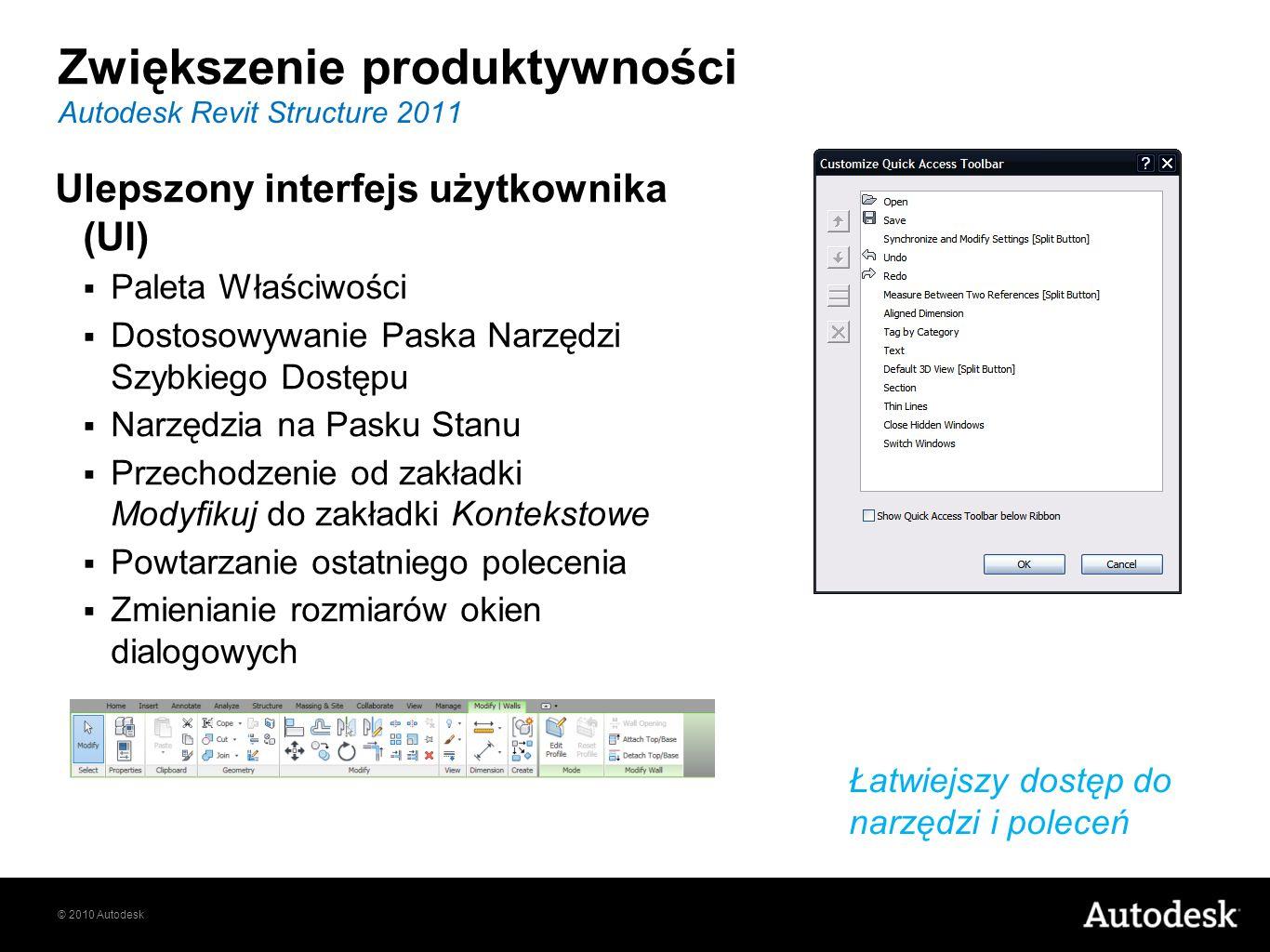 © 2010 Autodesk Autodesk Revit Structure 2011 Ulepszony interfejs użytkownika (UI) Paleta Właściwości Dostosowywanie Paska Narzędzi Szybkiego Dostępu