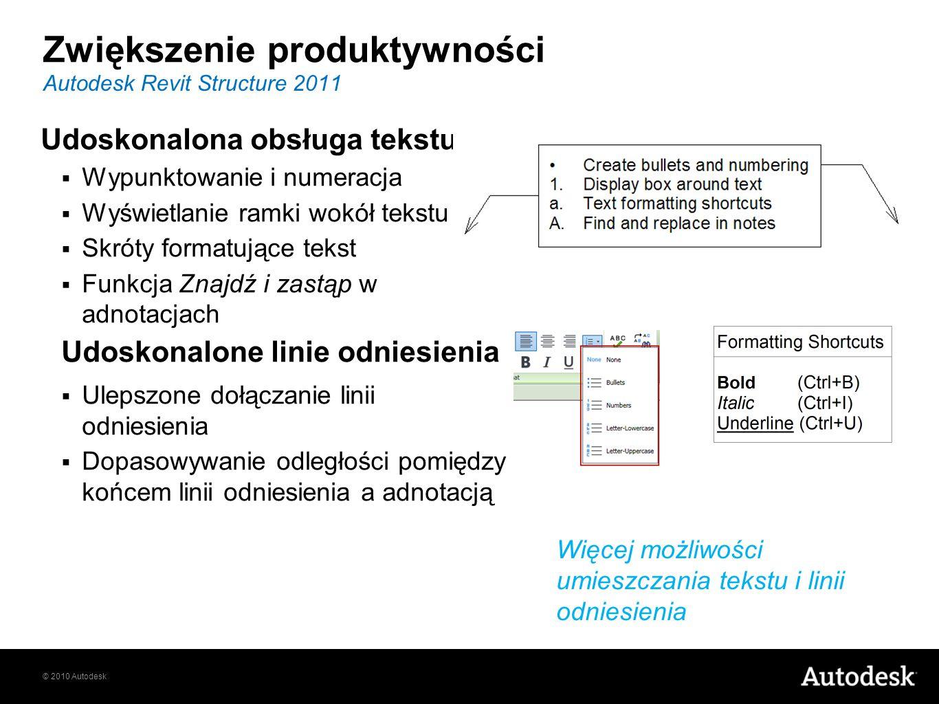 © 2010 Autodesk Autodesk Revit Structure 2011 Udoskonalona obsługa tekstu Wypunktowanie i numeracja Wyświetlanie ramki wokół tekstu Skróty formatujące