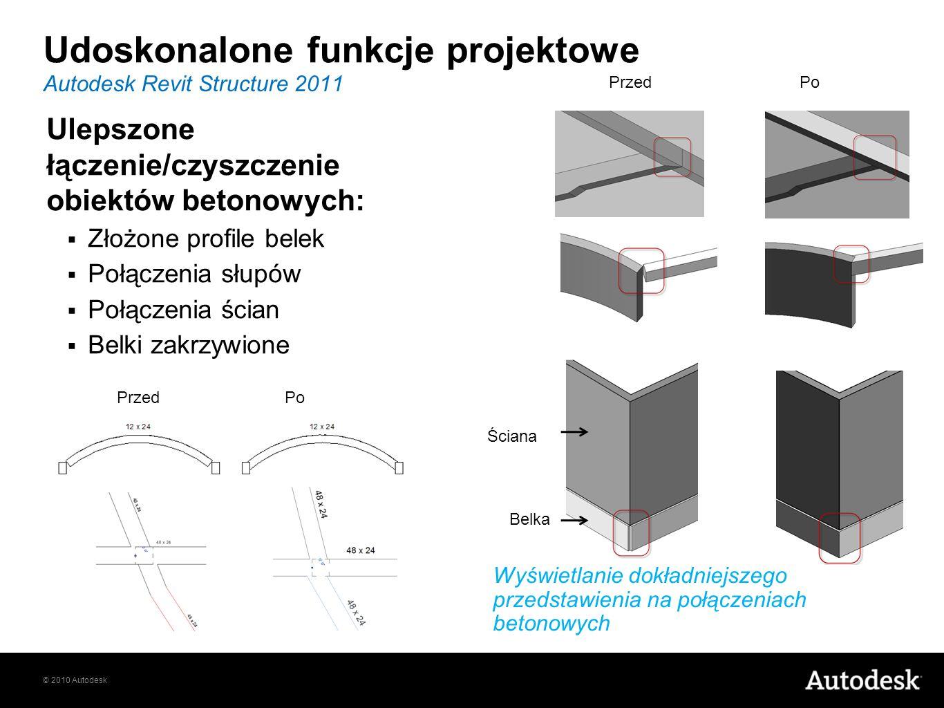 © 2010 Autodesk Ulepszone łączenie/czyszczenie obiektów betonowych: Złożone profile belek Połączenia słupów Połączenia ścian Belki zakrzywione Autodes