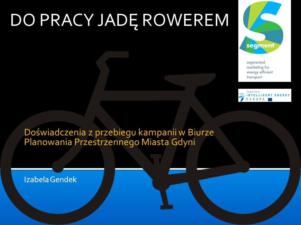 DO PRACY JADĘ ROWEREM Doświadczenia z przebiegu kampanii w Biurze Planowania Przestrzennego Miasta Gdyni Izabela Gendek
