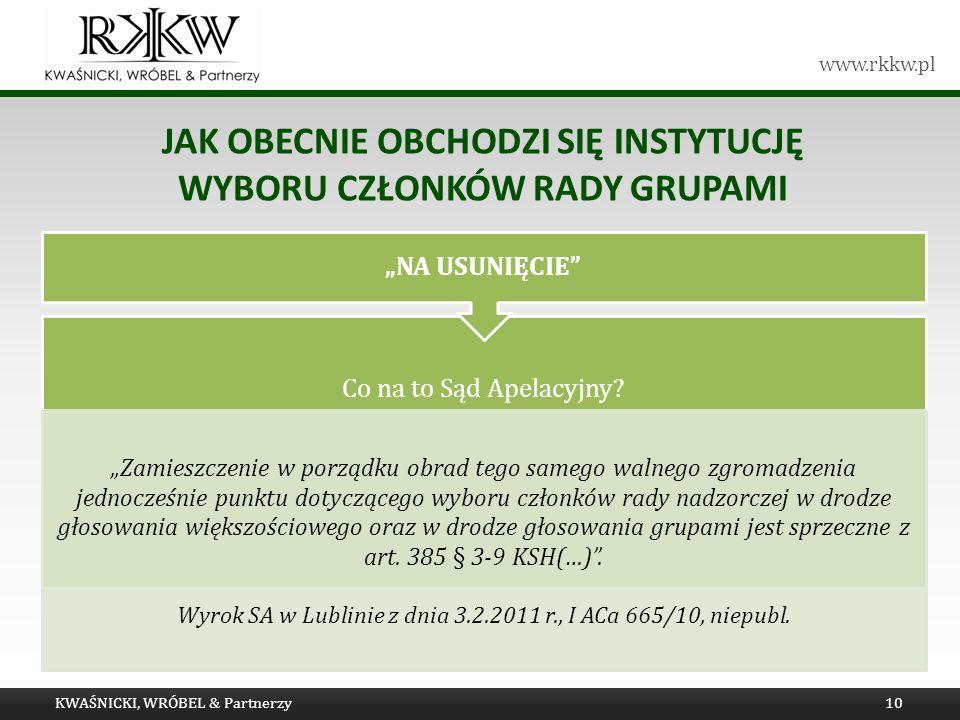 www.rkkw.pl JAK OBECNIE OBCHODZI SIĘ INSTYTUCJĘ WYBORU CZŁONKÓW RADY GRUPAMI KWAŚNICKI, WRÓBEL & Partnerzy10 Co na to Sąd Apelacyjny.