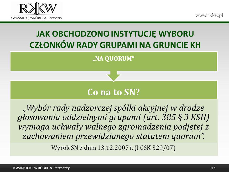 www.rkkw.pl JAK OBCHODZONO INSTYTUCJĘ WYBORU CZŁONKÓW RADY GRUPAMI NA GRUNCIE KH KWAŚNICKI, WRÓBEL & Partnerzy13 Co na to SN.