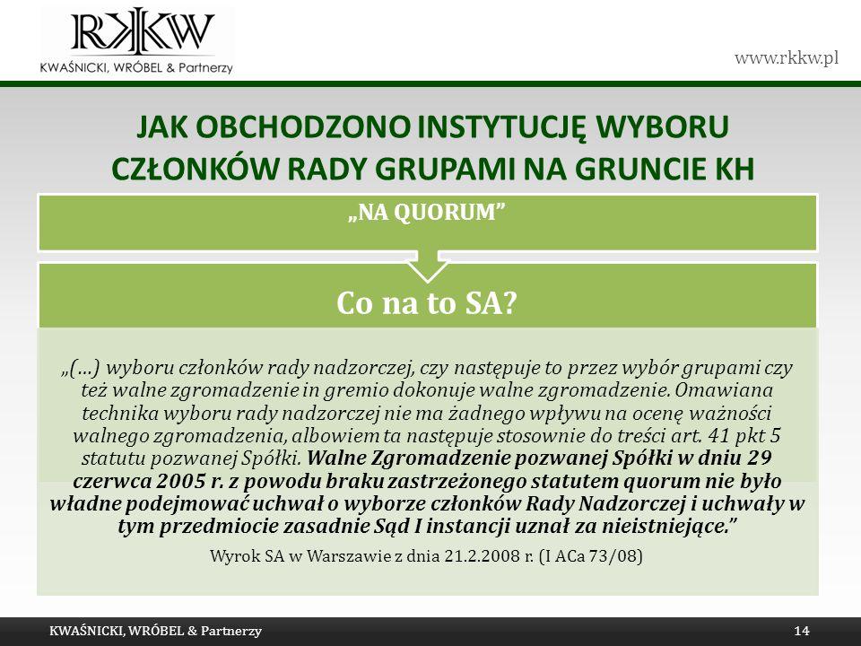 www.rkkw.pl JAK OBCHODZONO INSTYTUCJĘ WYBORU CZŁONKÓW RADY GRUPAMI NA GRUNCIE KH KWAŚNICKI, WRÓBEL & Partnerzy14 Co na to SA.