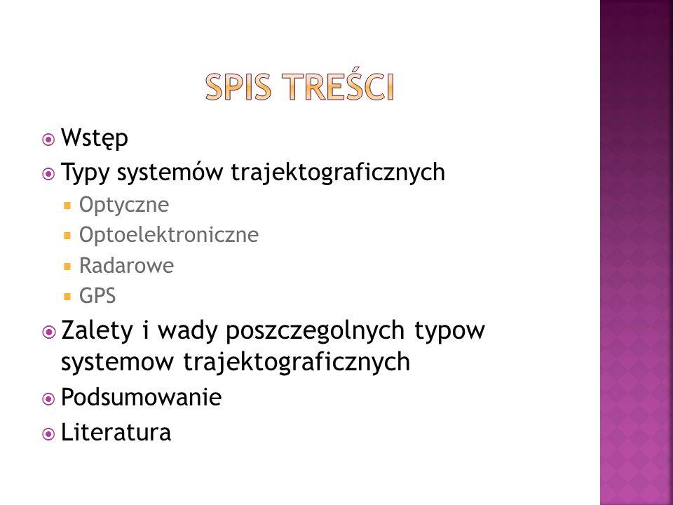 Wstęp Typy systemów trajektograficznych Optyczne Optoelektroniczne Radarowe GPS Zalety i wady poszczegolnych typow systemow trajektograficznych Podsumowanie Literatura