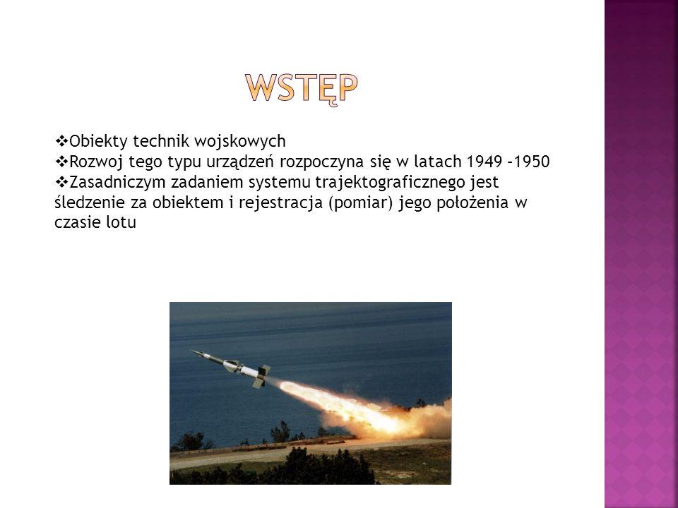 Obiekty technik wojskowych Rozwoj tego typu urządzeń rozpoczyna się w latach 1949 –1950 Zasadniczym zadaniem systemu trajektograficznego jest śledzenie za obiektem i rejestracja (pomiar) jego położenia w czasie lotu