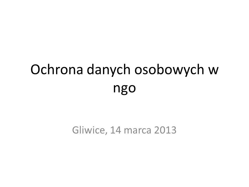 Ochrona danych osobowych w ngo Gliwice, 14 marca 2013