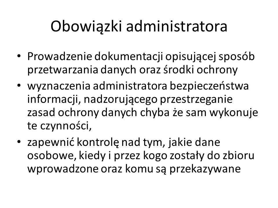 Obowiązki administratora Prowadzenie dokumentacji opisującej sposób przetwarzania danych oraz środki ochrony wyznaczenia administratora bezpieczeństwa
