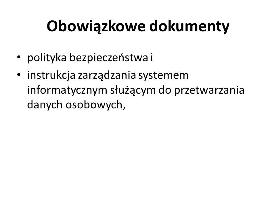 Obowiązkowe dokumenty polityka bezpieczeństwa i instrukcja zarządzania systemem informatycznym służącym do przetwarzania danych osobowych,