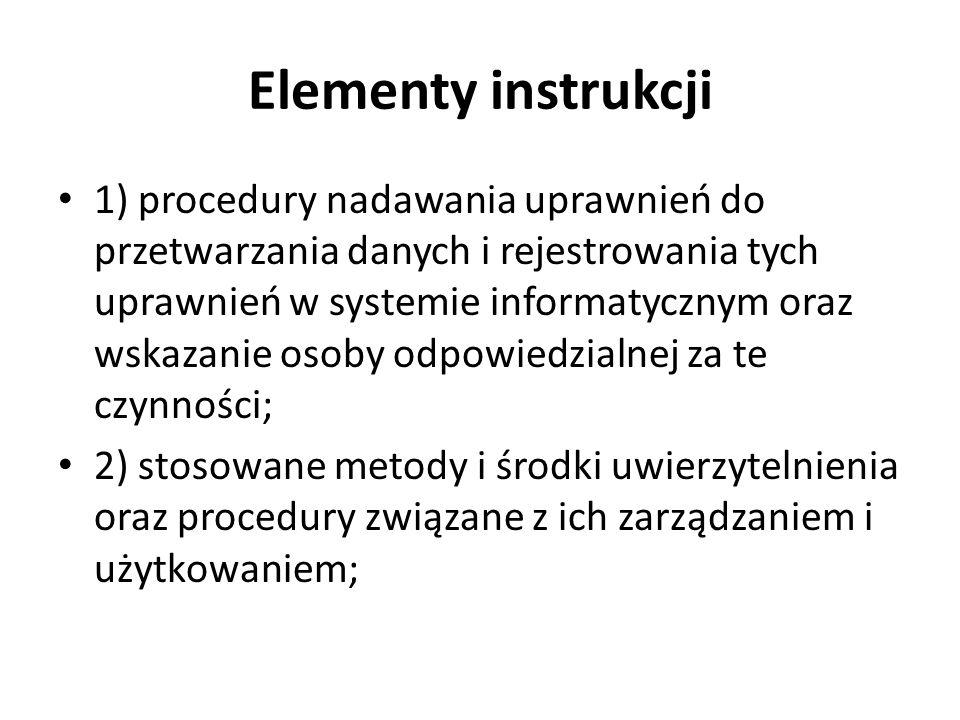 Elementy instrukcji 1) procedury nadawania uprawnień do przetwarzania danych i rejestrowania tych uprawnień w systemie informatycznym oraz wskazanie o