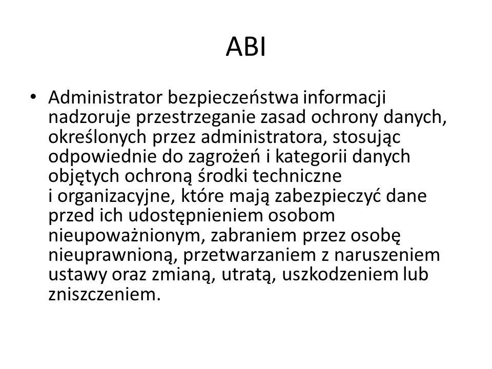 ABI Administrator bezpieczeństwa informacji nadzoruje przestrzeganie zasad ochrony danych, określonych przez administratora, stosując odpowiednie do z