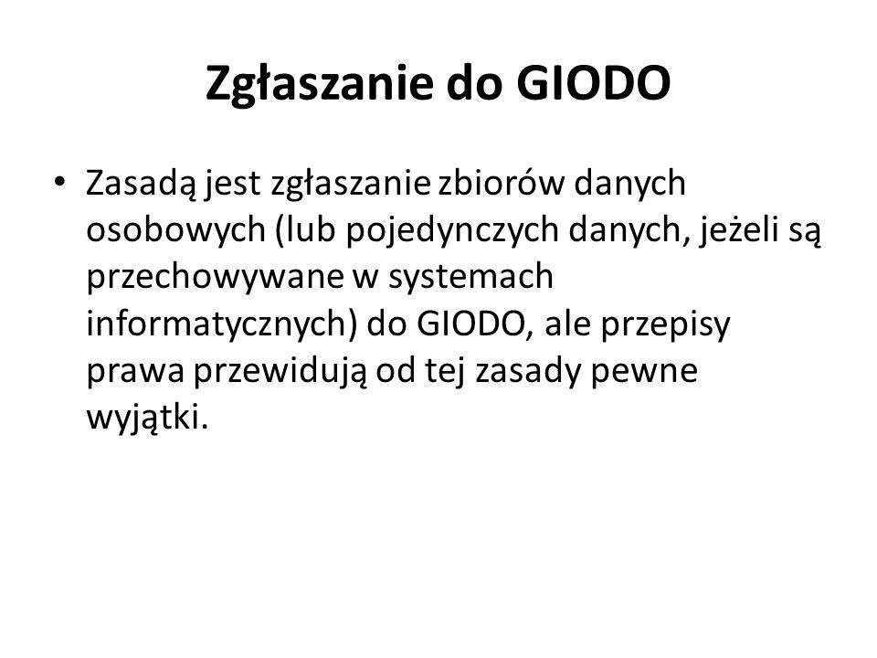 Zgłaszanie do GIODO Zasadą jest zgłaszanie zbiorów danych osobowych (lub pojedynczych danych, jeżeli są przechowywane w systemach informatycznych) do