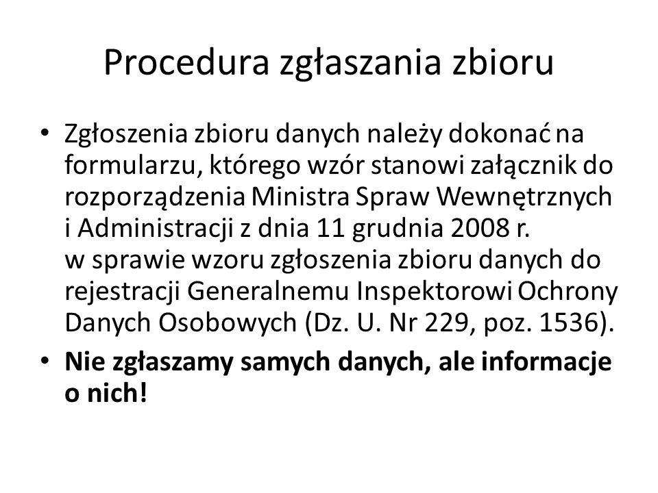 Procedura zgłaszania zbioru Zgłoszenia zbioru danych należy dokonać na formularzu, którego wzór stanowi załącznik do rozporządzenia Ministra Spraw Wew