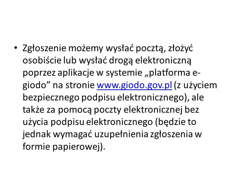 Zgłoszenie możemy wysłać pocztą, złożyć osobiście lub wysłać drogą elektroniczną poprzez aplikacje w systemie platforma e- giodo na stronie www.giodo.