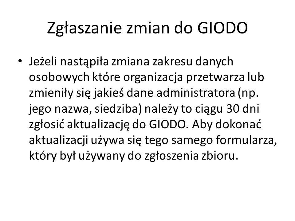 Zgłaszanie zmian do GIODO Jeżeli nastąpiła zmiana zakresu danych osobowych które organizacja przetwarza lub zmieniły się jakieś dane administratora (n
