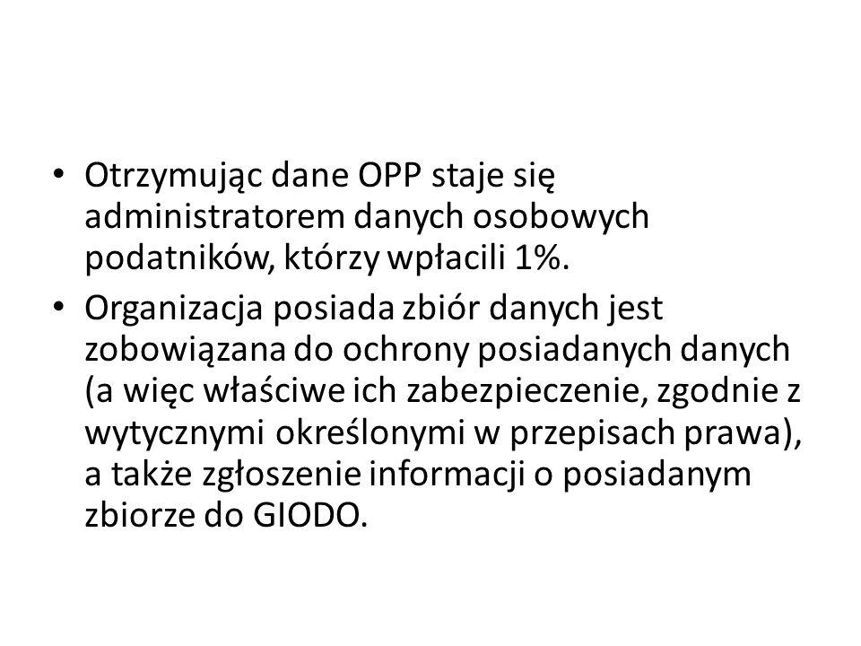 Otrzymując dane OPP staje się administratorem danych osobowych podatników, którzy wpłacili 1%. Organizacja posiada zbiór danych jest zobowiązana do oc