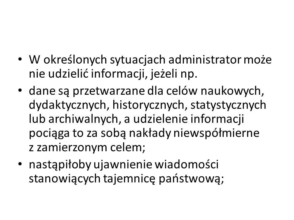 W określonych sytuacjach administrator może nie udzielić informacji, jeżeli np. dane są przetwarzane dla celów naukowych, dydaktycznych, historycznych