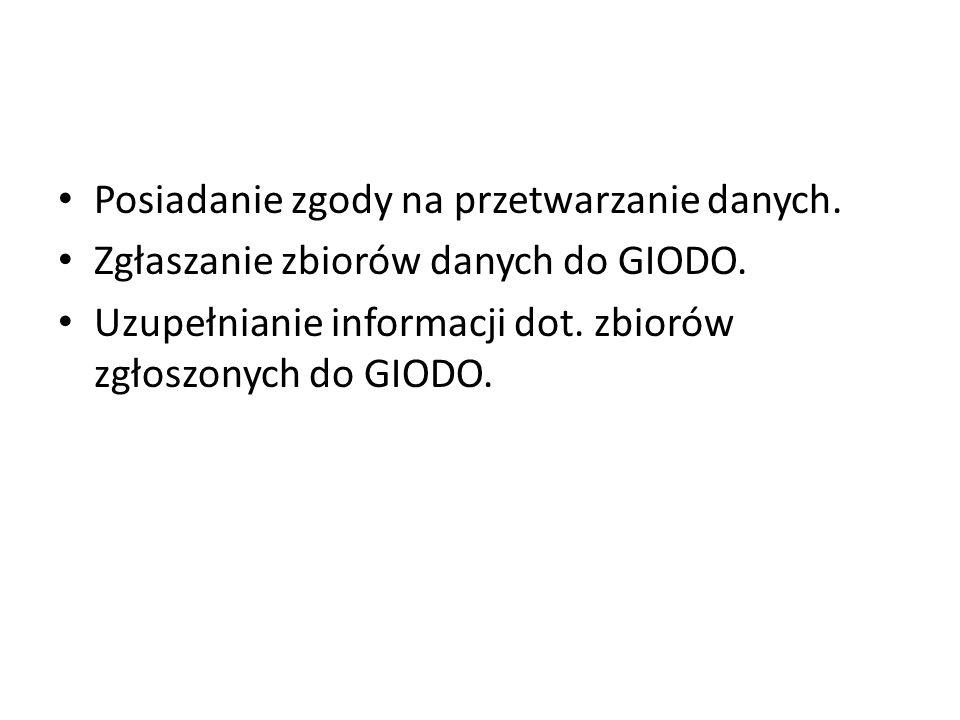 Posiadanie zgody na przetwarzanie danych. Zgłaszanie zbiorów danych do GIODO. Uzupełnianie informacji dot. zbiorów zgłoszonych do GIODO.