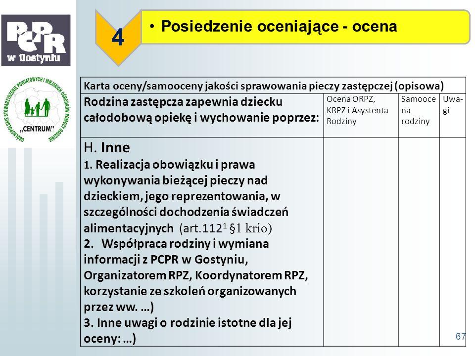 Posiedzenie oceniające - ocena 4 67 Karta oceny/samooceny jakości sprawowania pieczy zastępczej (opisowa) Rodzina zastępcza zapewnia dziecku całodobow