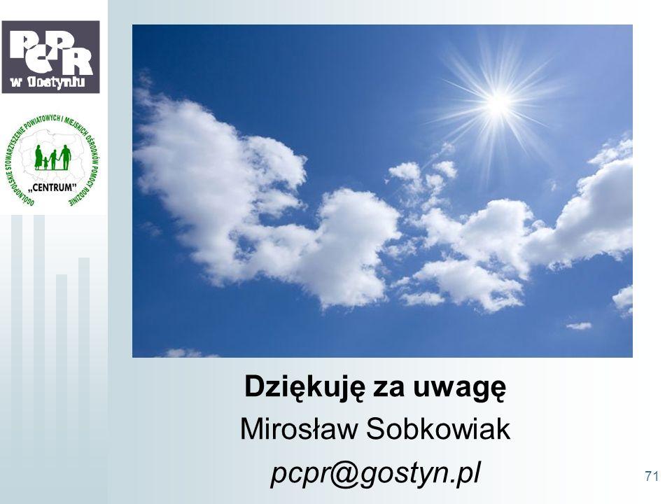 Dziękuję za uwagę Mirosław Sobkowiak pcpr@gostyn.pl 71