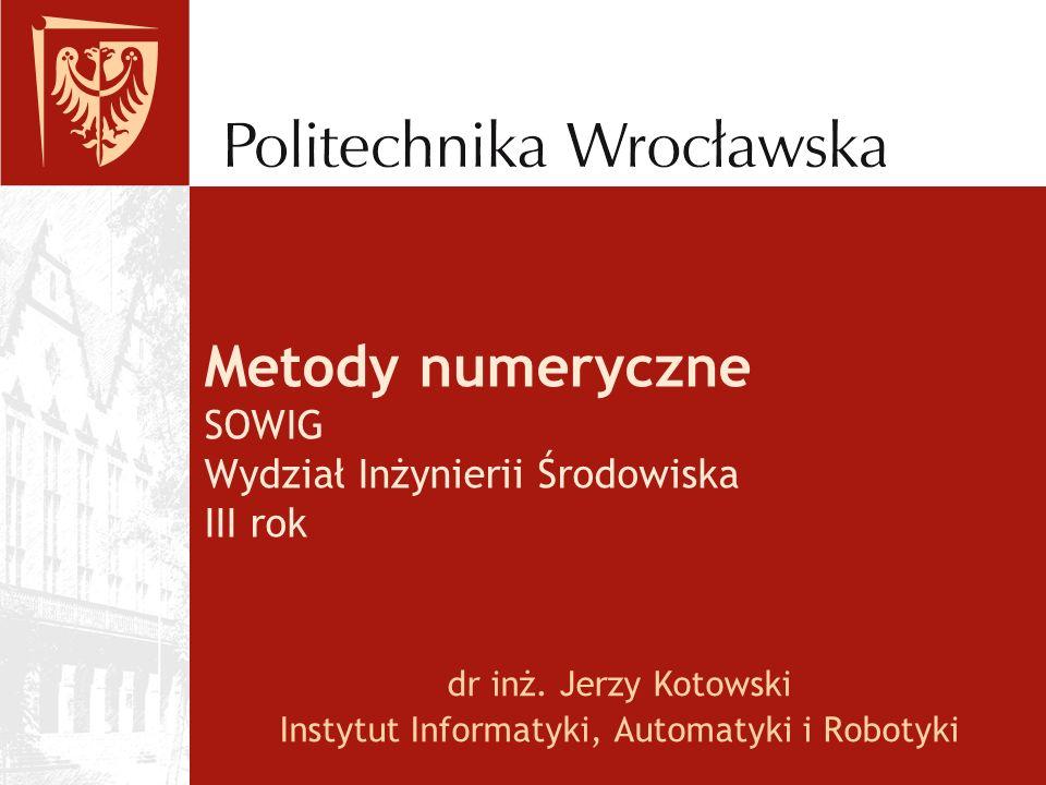 Metody numeryczne SOWIG Wydział Inżynierii Środowiska III rok dr inż.