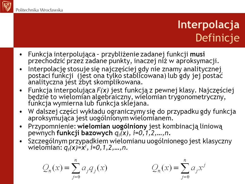 Interpolacja Definicje Funkcja interpolująca – przybliżenie zadanej funkcji musi przechodzić przez zadane punkty, inaczej niż w aproksymacji.