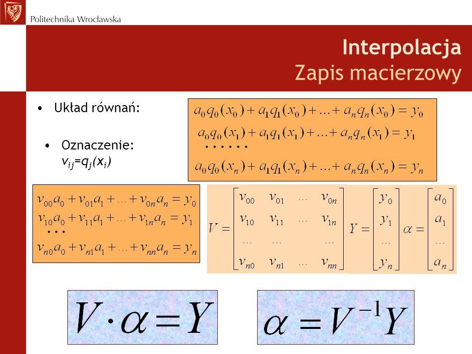 Interpolacja Zapis macierzowy Układ równań: Oznaczenie: v ij =q j (x i )