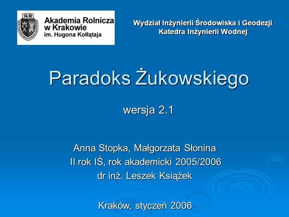 Paradoks Żukowskiego wersja 2.1 Anna Stopka, Małgorzata Słonina II rok IŚ, rok akademicki 2005/2006 II rok IŚ, rok akademicki 2005/2006 dr inż. Leszek
