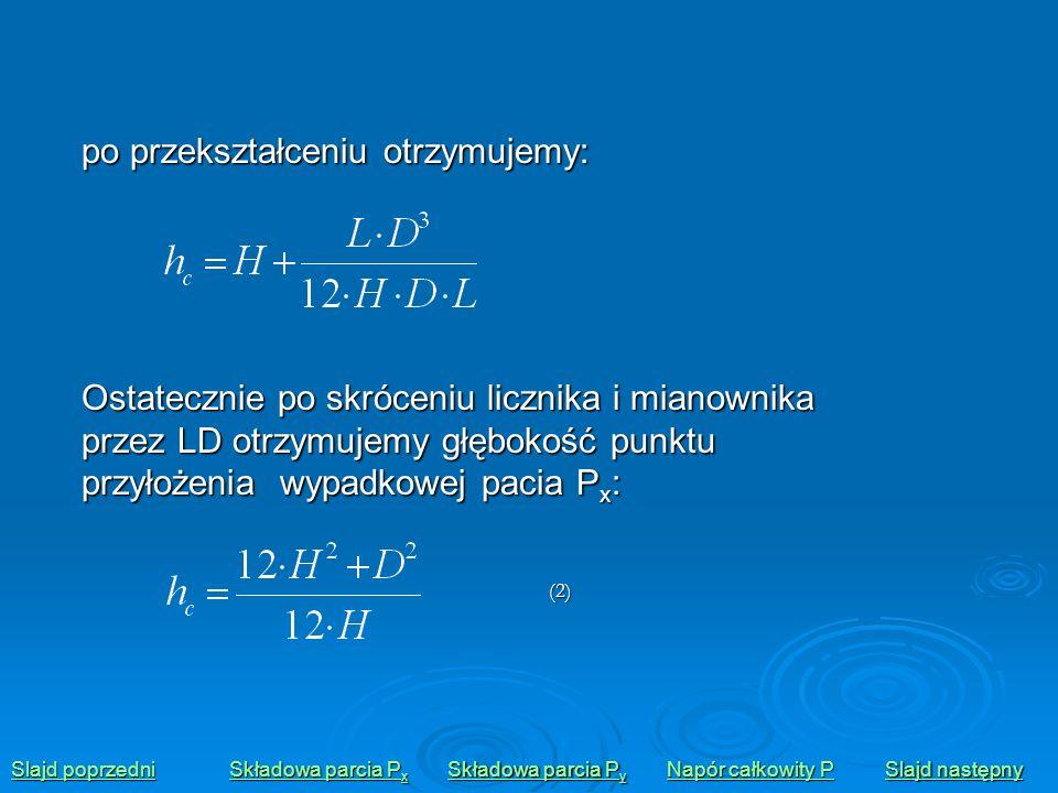 2) Składowa pionowa P y jest sumą naporu na powierzchnię MN, skierowanego w dół oraz wektora naporu na powierzchnię MU, zwróconego ku górze, a zatem: Slajd poprzedni Slajd poprzedni Składowa parcia P x Składowa parcia P x Składowa parcia P y Składowa parcia P y Napór całkowity P Napór całkowity P Slajd następny Slajd następnygdzie: V 1 - objętość zakreskowana linią poziomą, V 2 - zakreskowana.