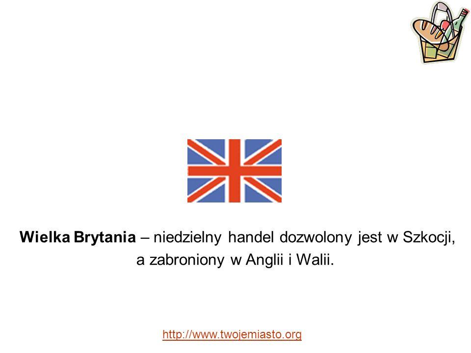 Wielka Brytania – niedzielny handel dozwolony jest w Szkocji, a zabroniony w Anglii i Walii.