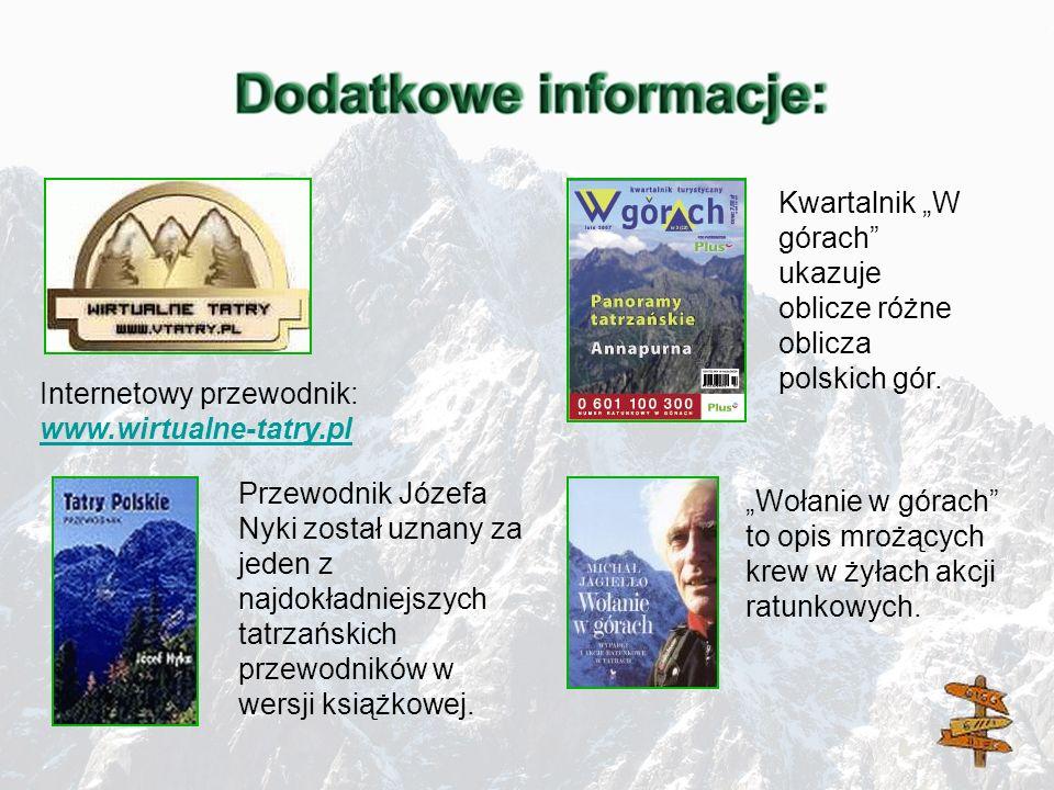 Internetowy przewodnik: www.wirtualne-tatry.pl www.wirtualne-tatry.pl Kwartalnik W górach ukazuje oblicze różne oblicza polskich gór. Przewodnik Józef