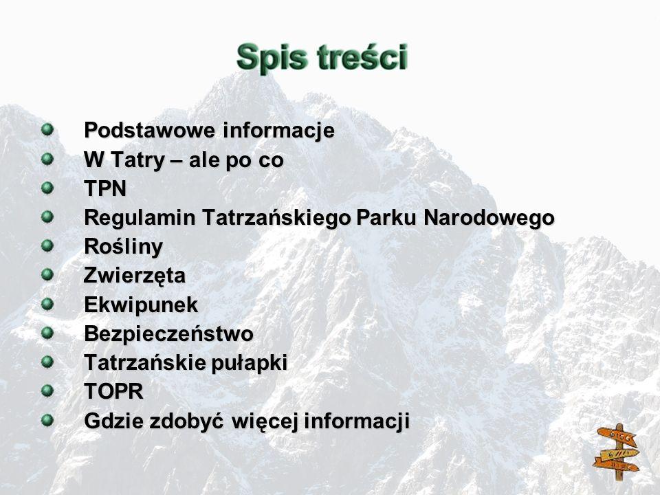 Podstawowe informacje W Tatry – ale po co TPN Regulamin Tatrzańskiego Parku Narodowego RoślinyZwierzętaEkwipunekBezpieczeństwo Tatrzańskie pułapki TOP