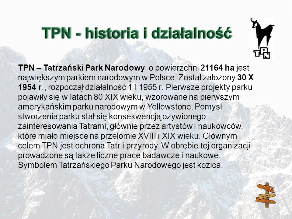TPN – Tatrzański Park Narodowy o powierzchni 21164 ha jest największym parkiem narodowym w Polsce. Został założony 30 X 1954 r., rozpoczął działalność