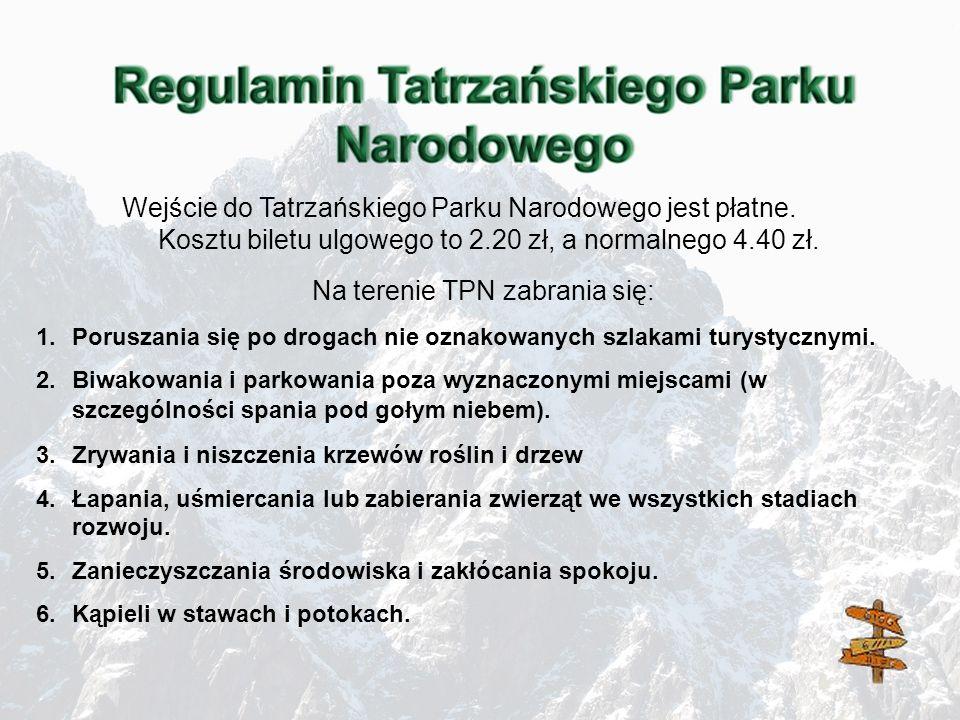 Wejście do Tatrzańskiego Parku Narodowego jest płatne. Kosztu biletu ulgowego to 2.20 zł, a normalnego 4.40 zł. Na terenie TPN zabrania się: 1.Porusza