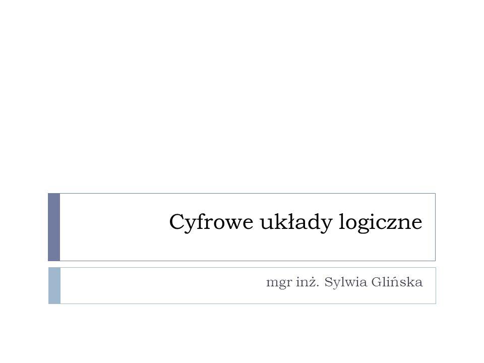 Cyfrowe układy logiczne mgr inż. Sylwia Glińska