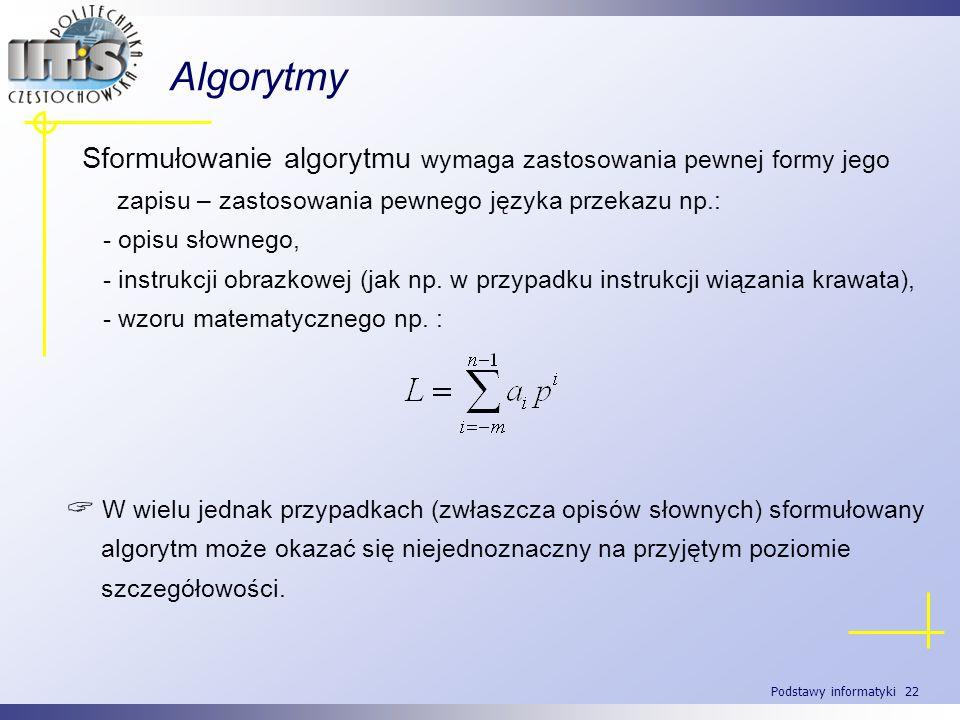 Podstawy informatyki 22 Algorytmy Sformułowanie algorytmu wymaga zastosowania pewnej formy jego zapisu – zastosowania pewnego języka przekazu np.: - o
