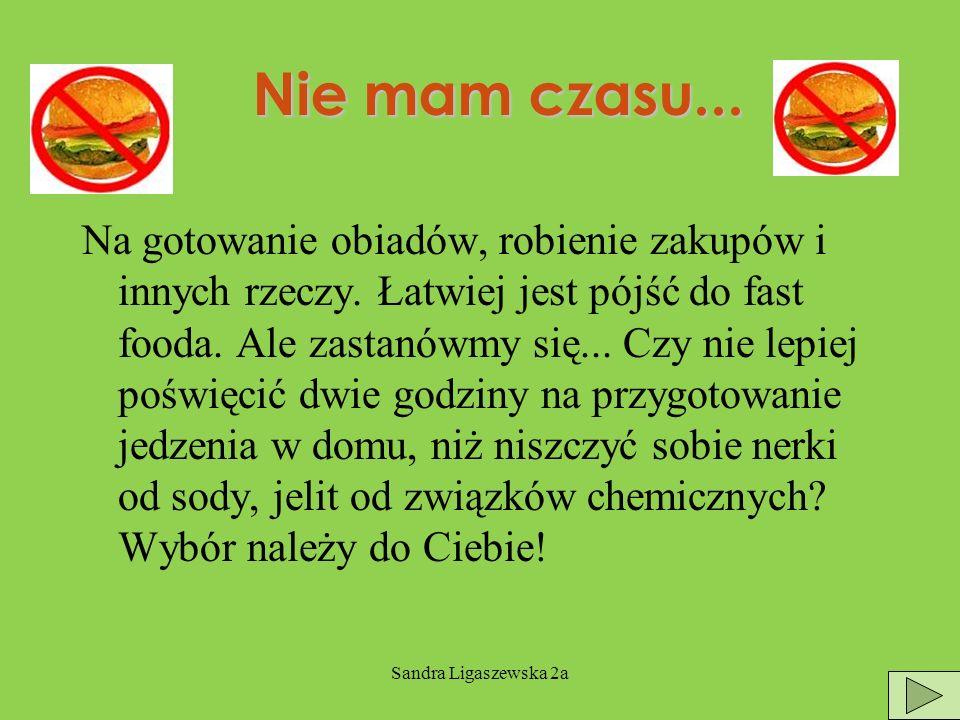 Sandra Ligaszewska 2a Nie mam czasu...Na gotowanie obiadów, robienie zakupów i innych rzeczy.