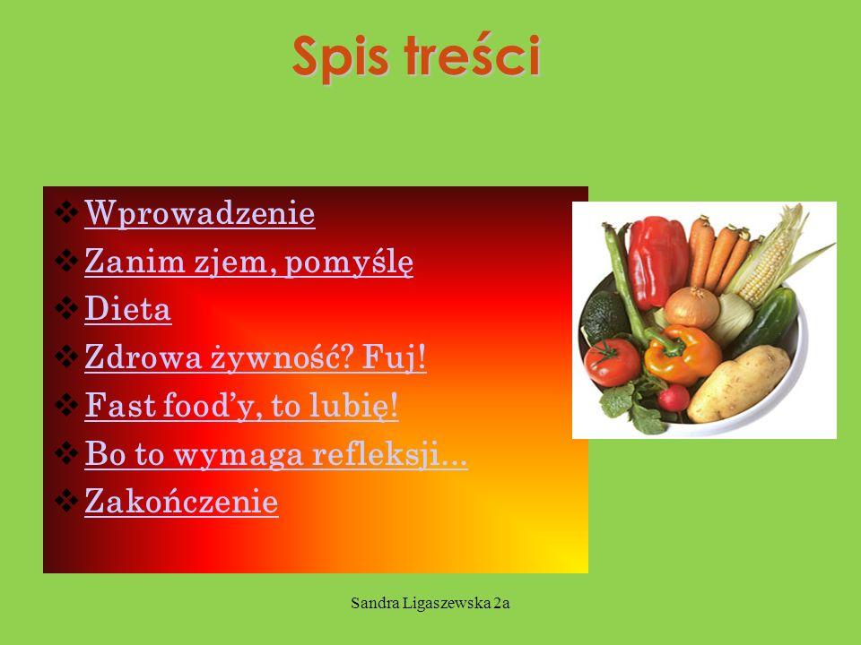 Sandra Ligaszewska 2a Spis treści Wprowadzenie Zanim zjem, pomyślę Dieta Zdrowa żywność.