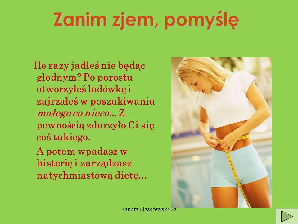 Sandra Ligaszewska 2a Zanim zjem, pomyślę Ile razy jadłeś nie będąc głodnym.