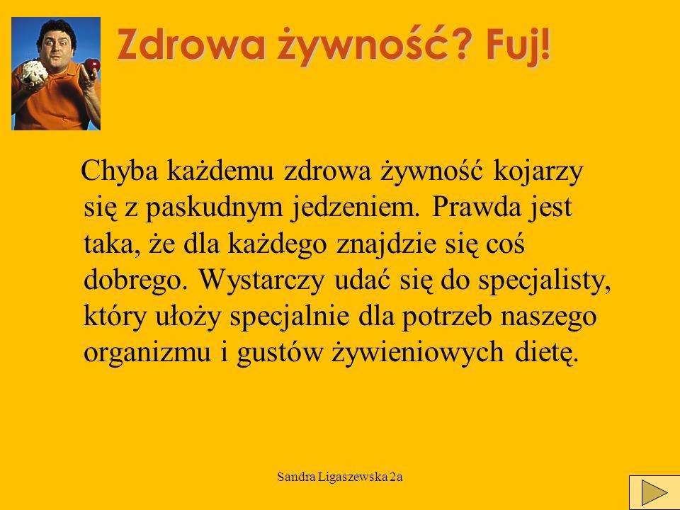 Sandra Ligaszewska 2a Zdrowa żywność.Nie dziękuję.