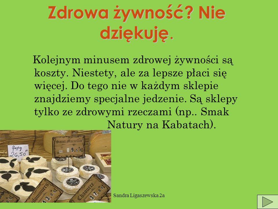 Sandra Ligaszewska 2a Zdrowa żywność jest modna.