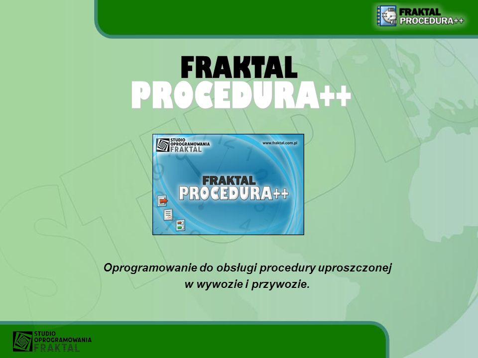 FRAKTAL Oprogramowanie do obsługi procedury uproszczonej w wywozie i przywozie. PROCEDURA++
