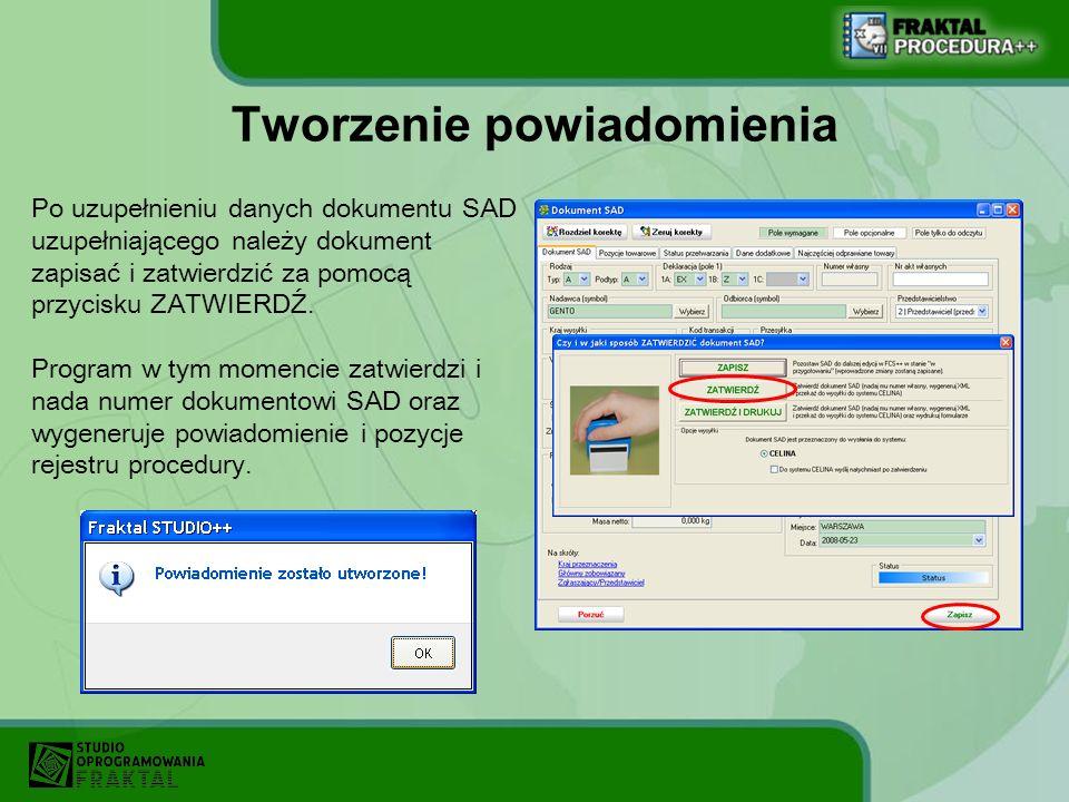 Tworzenie powiadomienia Po uzupełnieniu danych dokumentu SAD uzupełniającego należy dokument zapisać i zatwierdzić za pomocą przycisku ZATWIERDŹ. Prog