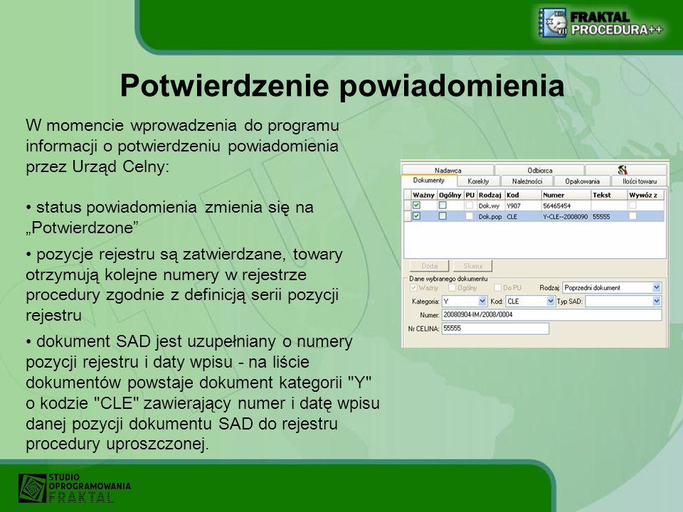 Potwierdzenie powiadomienia W momencie wprowadzenia do programu informacji o potwierdzeniu powiadomienia przez Urząd Celny: status powiadomienia zmien