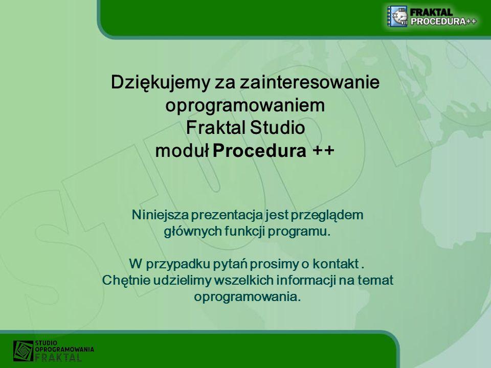 Dziękujemy za zainteresowanie oprogramowaniem Fraktal Studio moduł Procedura ++ Niniejsza prezentacja jest przeglądem głównych funkcji programu. W prz