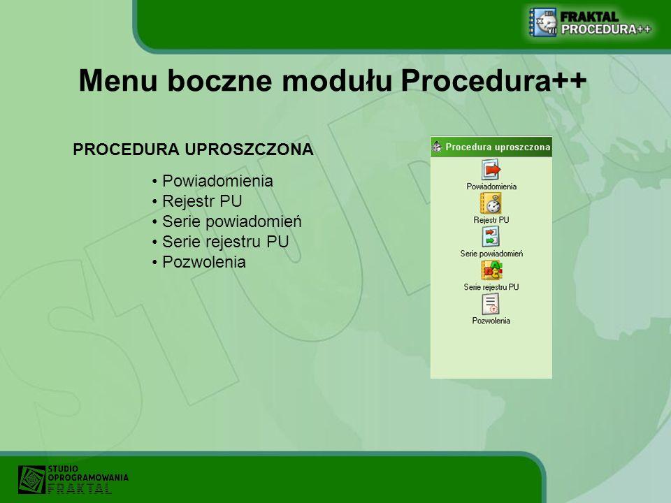 Menu boczne modułu Procedura++ PROCEDURA UPROSZCZONA Powiadomienia Rejestr PU Serie powiadomień Serie rejestru PU Pozwolenia
