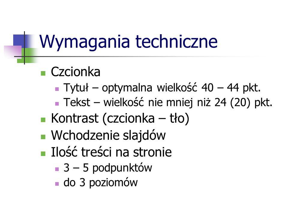 Wymagania techniczne Czcionka Tytuł – optymalna wielkość 40 – 44 pkt. Tekst – wielkość nie mniej niż 24 (20) pkt. Kontrast (czcionka – tło) Wchodzenie