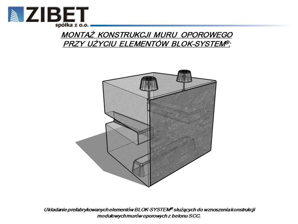 MONTAŻ KONSTRUKCJI MURU OPOROWEGO PRZY UŻYCIU ELEMENTÓW BLOK-SYSTEM ® : Układanie prefabrykowanych elementów BLOK-SYSTEM ® służących do wznoszenia konstrukcji modułowych murów oporowych z betonu SCC.