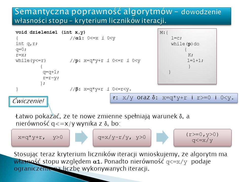 void dzielenie1 (int x,y) { // 1: 0<=x i 0<y int q,r; q=0; r=x; while(y<=r) //p: x=q*y+r i 0<=r i 0<y { q=q+1; r=r-y; }; } // : x=q*y+r i 0<=r<y.