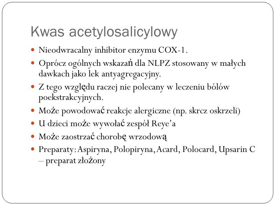 Kwas acetylosalicylowy Nieodwracalny inhibitor enzymu COX-1. Oprócz ogólnych wskaza ń dla NLPZ stosowany w małych dawkach jako lek antyagregacyjny. Z